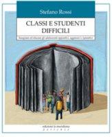 Classi e studenti difficili - Stefano Rossi