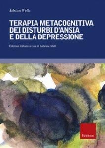 Copertina di 'Terapia metacognitiva dei disturbi d'ansia e della depressione. Con aggiornamento online'