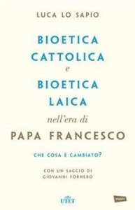 Copertina di 'Bioetica cattolica e bioetica laica nell'era di papa Francesco'