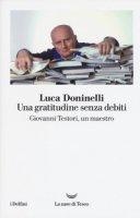 Una gratitudine senza debiti. Giovanni Testori, un maestro - Doninelli Luca