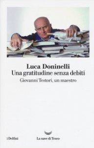 Copertina di 'Una gratitudine senza debiti. Giovanni Testori, un maestro'