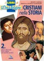 Cristiani nella storia. Vol. 2: Dalle Crociate alla Chiesa dei nostri giorni - Kannheiser Giorgio, Kannheiser Franca, Ciavola Renato