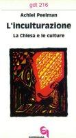 L'inculturazione. La Chiesa e le culture (gdt 216) - Peelman Achiel