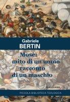 Mosè: mito di un uomo racconto di un maschio - Gabriele Bertin