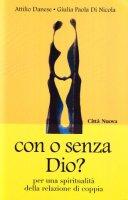 Con o senza Dio? Per una spiritualità della relazione di coppia - Danese Attilio, Di Nicola Giulia P.