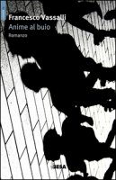 Anime al buio - Vassalli Francesco