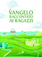 Il Vangelo raccontato ai ragazzi - Silvia A. Colombo , Rosa Mediani