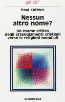 Nessun altro nome? Un esame critico degli attegiamenti cristiani verso le religioni mondiali (gdt 207) - Knitter Paul F.