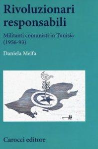 Copertina di 'Rivoluzionari responsabili. Militanti comunisti in Tunisia (1956-93)'
