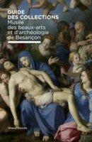 Musée des beaux-arts et d'archéologie de Besançon. Guide des collection. Ediz. illustrata