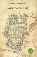 L' assedio dei lupi - Giordanino Francesco