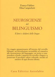 Copertina di 'Neuroscienze del bilinguismo. Il farsi e disfarsi delle lingue'