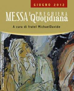 Copertina di 'Messa quotidiana. Riflessioni alle letture di fratel Michael Davide. Giugno 2012'