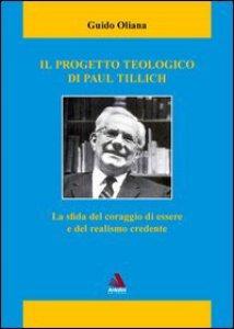 Copertina di 'Il progetto teologico di Paul Tillich. La sfida del coraggio di essere e del realismo credente'