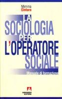 La sociologia per l'operatore sociale. Manuale di formazione - Cintura Mimma