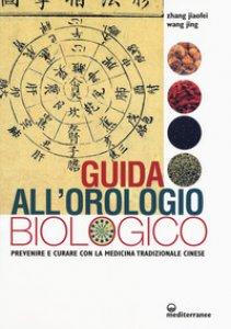 Copertina di 'Guida all'orologio biologico. Prevenire e curare con la medicina tradizionale cinese'