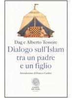 Dialogo sull'Islam tra un padre e un figlio - Tessore Dag, Tessore Alberto