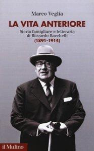 Copertina di 'La vita anteriore. Storia famigliare e letteraria di Riccardo Bacchelli (1891-1914)'