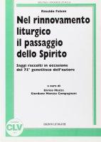 Nel rinnovamento liturgico il passaggio dello Spirito. Saggi raccolti in occasione del 75º genetliaco dell'autore - Falsini Rinaldo
