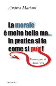 Copertina di 'La morale è molto bella ma... in pratica si fa come si può!'