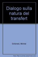 Dialogo sulla natura del transfert - Gribinski Michel, Ludin Josef