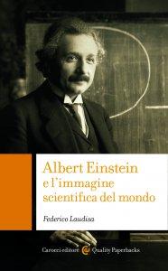 Copertina di 'Albert Einstein e l'immagine scientifica del mondo'
