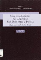 Una vita di studio nel Convento San Domenico a Pistoia. Padre Armando Felice Verde