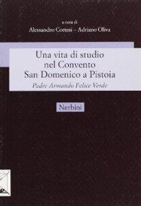 Copertina di 'Una vita di studio nel Convento San Domenico a Pistoia. Padre Armando Felice Verde'