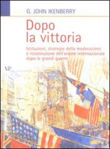 Copertina di 'Dopo la vittoria. Istituzioni, strategie della moderazione e ricostruzione dell'ordine internazionale dopo le grandi guerre'