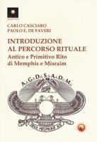 Introduzione al percorso rituale. Antico e primitivo rito di Memphis e Misraim - Casciaro Carlo, De Faveri Paolo Enrico