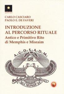 Copertina di 'Introduzione al percorso rituale. Antico e primitivo rito di Memphis e Misraim'