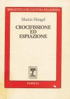 Crocifissione ed espiazione - Hengel Martin