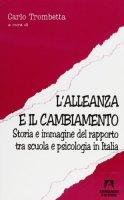 L' alleanza e il cambiamento. Storia e immagine del rapporto tra scuola e psicologia in Italia - Trombetta Carlo