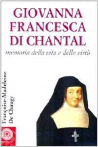 Copertina di 'Giovanna Francesca di Chantal. Memoria della vita e delle virtù'