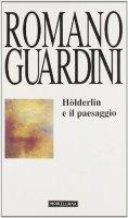 Hölderlin e il paesaggio - Guardini Romano