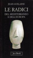 Le radici del Mediterraneo e dell'Europa - Guilaine Jean