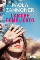 L' amore complicato - Zannoner Paola
