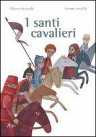 I Santi Cavalieri - Alberto Benevelli, Loretta Serofilli