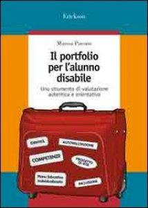 Copertina di 'Il portfolio per l'alunno disabile. Uno strumento di valutazione autentica e orientativa'