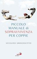 Piccolo manuale di sopravvivenza per coppie - Luciano Grigoletto