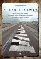 Blues highway. Da Chicago a New Orleans. Viaggio alle origini della musica americana - Malatesta Giuliano