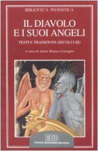 Copertina di 'Il diavolo e i suoi angeli. Testi e tradizioni (secoli I-III)'