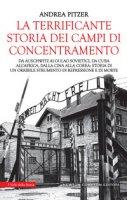 La terrificante storia dei campi di concentramento. Da Auschwitz ai Gulag sovietici, da Cuba all'Africa, dalla Cina alla Corea: storia di un orribile strumento di repressione e di morte - Pitzer Andrea
