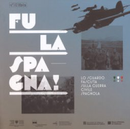 Copertina di 'Fu la Spagna! Lo sguardo fascista sulla guerra civile spagnola. Catalogo della mostra (Bolzano, 17 novembre 2017-15 gennaio 2018). Ediz. illustrata'