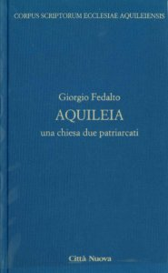 Copertina di 'Aquileia. Una Chiesa, due patriarcati'