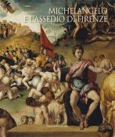 Michelangelo e l'assedio di Firenze 1529-1530. Ediz. illustrata