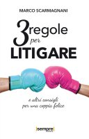 3 regole per litigare e altri consigli per una coppia felice - Marco Scarmagnani