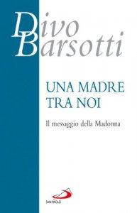 Copertina di 'Una madre tra noi. Il messaggio della Madonna'