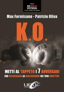 Copertina di 'K.O. Metti al tappeto i 7 avversari che ostacolano la realizzazione dei tuoi obiettivi'
