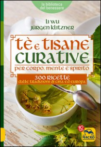 Copertina di 'Tè e tisane curative per corpo, mente e spirito. 300 ricette dalle tradizioni di Cina ed Europa'